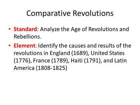 Comparative Revolutions Standard: Analyze the Age of Revolutions and Rebellions. Element: Identify the causes and results of the revolutions in England.