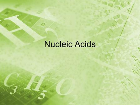 Nucleic Acids. What you need to know! See Carbon Notes.
