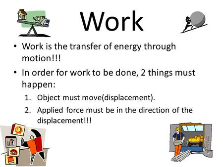 Work Work is the transfer of energy through motion!!!