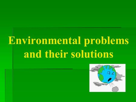 "Environmental problems and their solutions. The plan of the lesson  Learn the results of the interview  Discuss the quotations  Sing ""Earth song"" "