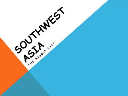 SOUTHWEST ASIA THE MIDDLE EAST. BODIES OF WATER 1.What are the seven bodies of water we will locate and study in SWA? 2.What are the two major rivers.