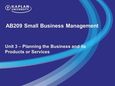 AB209 Small Business Management Unit 3 – Planning the Business and its Products or Services.