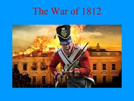 The War of 1812. The War Background -Throughout history England and France have been constantly at battle with one another -During this time Canada was.