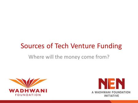 Sources of Tech Venture Funding Where will the money come from?