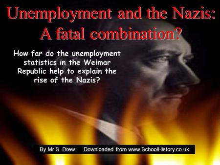 How far do the unemployment statistics in the Weimar Republic help to explain the rise of the Nazis? By Mr S. DrewDownloaded from www.SchoolHistory.co.uk.