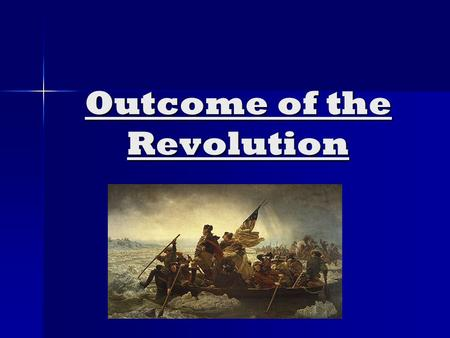 Outcome of the Revolution. Why did America Win? 1. Better Leadership – 1. Better Leadership – G. Washington G. Washington 2. Foreign Aid - $ from enemies.