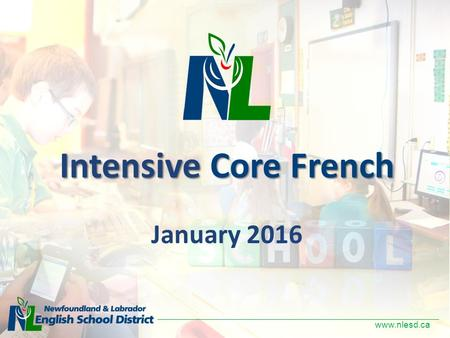 Www.nlesd.ca Intensive Core French January 2016. www.nlesd.ca Agenda Welcome ICF Program Overview Questions.