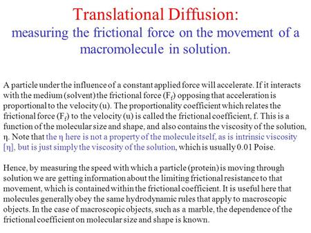 Translational Diffusion: measuring the frictional force on the movement of a macromolecule in solution. A particle under the influence of a constant applied.