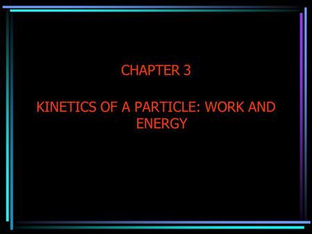 CHAPTER 3 KINETICS OF A PARTICLE: WORK AND ENERGY.