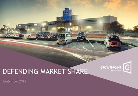 DEFENDING MARKET SHARE September 2015. Property Fundamentals revisited 3 Demand Drivers Eastern Cape macro economic indicators Slower population growth.