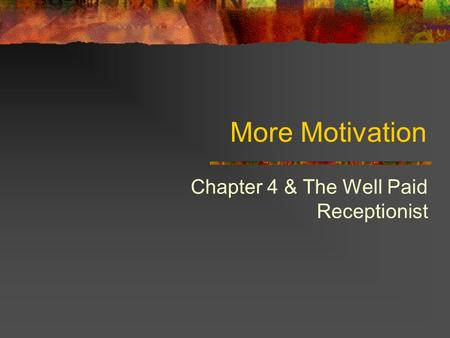 More Motivation Chapter 4 & The Well Paid Receptionist.
