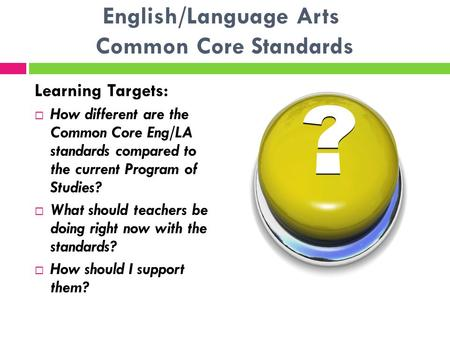 English/Language Arts Common Core Standards Learning Targets:  How different are the Common Core Eng/LA standards compared to the current Program of Studies?