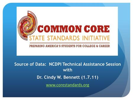 Source of Data: NCDPI Technical Assistance Session with Dr. Cindy W. Bennett (1.7.11) www.corestandards.org.