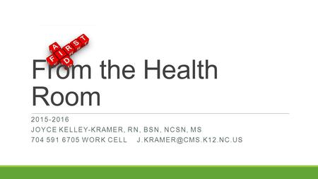 From the Health Room 2015-2016 JOYCE KELLEY-KRAMER, RN, BSN, NCSN, MS 704 591 6705 WORK CELL