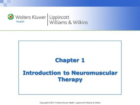 Copyright © 2011 Wolters Kluwer Health | Lippincott Williams & Wilkins Chapter 1 Introduction to Neuromuscular Therapy.