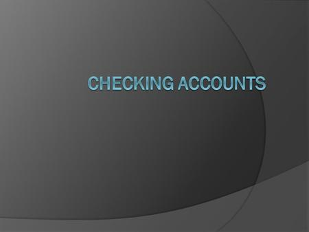 What is a Checking Account?  A payment account  Allows easy access to cash via checks, debit card, or online bill pay  Should only hold money that.