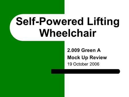 Self-Powered Lifting Wheelchair 2.009 Green A Mock Up Review 19 October 2006.