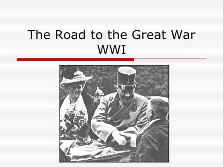 The Road to the Great War WWI. Causes of the War  nationalism – feeling that a specific nation, language, or culture is superior to all others  imperialism.