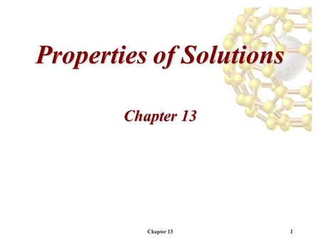 Chapter 131 Properties of Solutions Chapter 13. 2 Homework 13.10, 13.18, 13.26, 13.32, 13.44, 13.46, 13.48, 13.56.