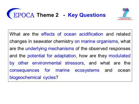 Theme 2 - Key Questions What are the effects of ocean acidification and related changes in seawater chemistry on marine organisms, what are the underlying.