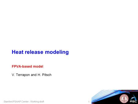 Heat release modeling FPVA-based model V. Terrapon and H. Pitsch 1 Stanford PSAAP Center - Working draft.