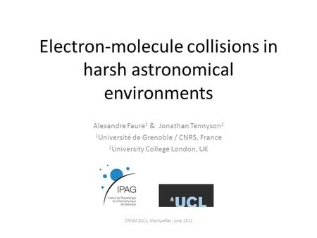 Electron-molecule collisions in harsh astronomical environments Alexandre Faure 1 & Jonathan Tennyson 2 1 Université de Grenoble / CNRS, France 2 University.