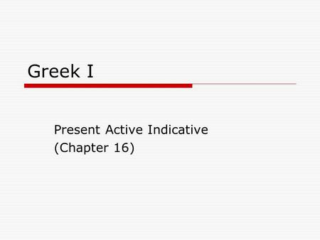 Present Active Indicative (Chapter 16)