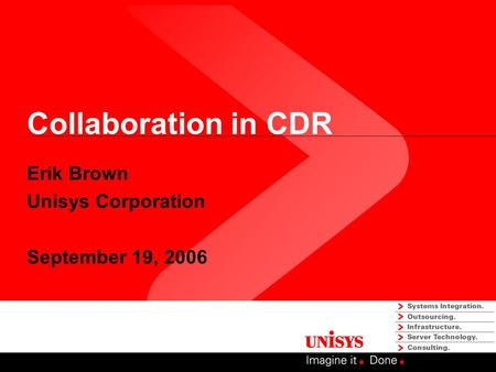 Collaboration in CDR Erik Brown Unisys Corporation September 19, 2006.