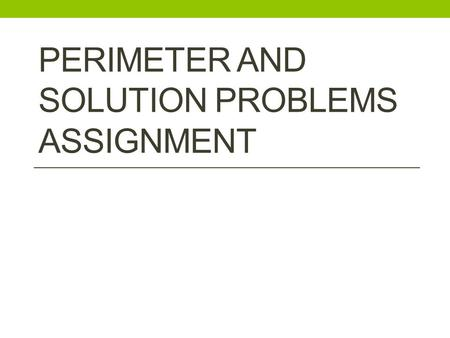 PERIMETER AND SOLUTION PROBLEMS ASSIGNMENT. 1. What is the perimeter of the below shape? 10 – 5n 12n+2 15n - 5.