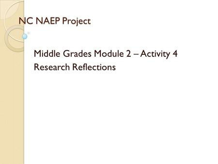 NC NAEP Project Middle Grades Module 2 – Activity 4 Research Reflections.