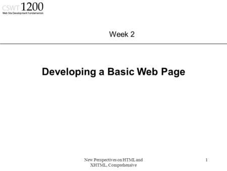 XP New Perspectives on HTML and XHTML, Comprehensive 1 Developing a Basic Web Page Week 2.