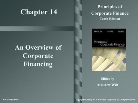 Chapter 14 Principles of Corporate Finance Tenth Edition An Overview of Corporate Financing Slides by Matthew Will McGraw-Hill/Irwin Copyright © 2011 by.