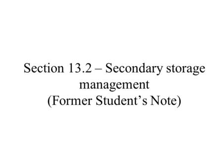 Section 13.2 – Secondary storage management (Former Student's Note)