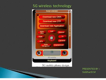 PRESENTED BY :- Siddharth M 5G wireless technology.