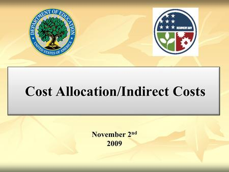 Cost Allocation/Indirect Costs Cost Allocation/Indirect Costs November 2 nd 2009.
