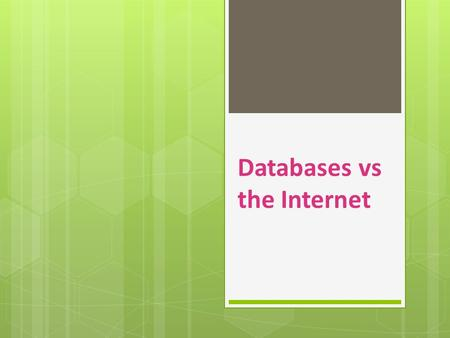 Databases vs the Internet. QUESTION: What is the main difference between using library databases and search engines? ANSWER: Databases are NOT the Internet.