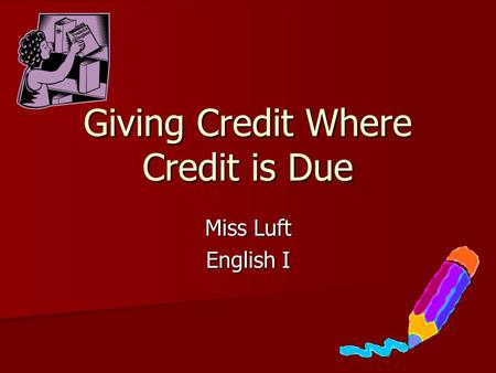 Giving Credit Where Credit is Due Miss Luft English I.