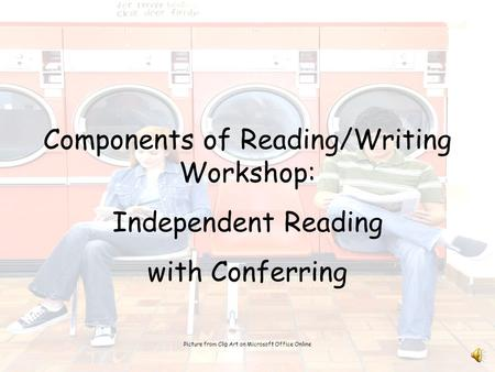 Components of Reading/Writing Workshop: Independent Reading with Conferring Picture from Clip Art on Microsoft Office Online.