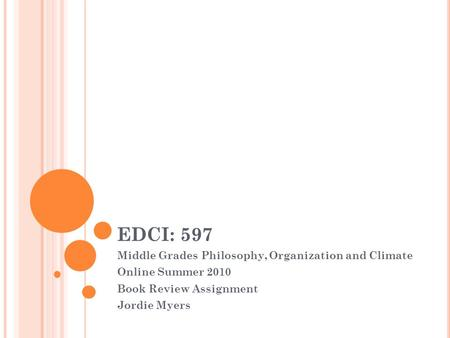 EDCI: 597 Middle Grades Philosophy, Organization and Climate Online Summer 2010 Book Review Assignment Jordie Myers.