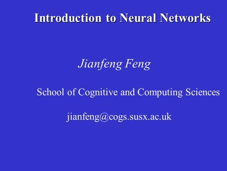 Introduction to Neural Networks Jianfeng Feng School of Cognitive and Computing Sciences Spring 2001.
