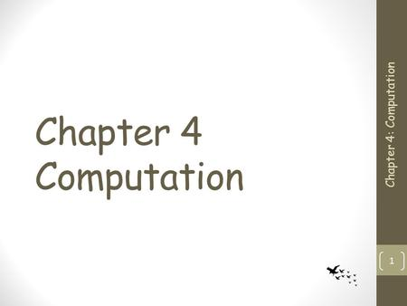 Chapter 4 Computation Chapter 4: Computation 1. Topics ahead Computation in general Hilbert's Program: Is mathematics complete, consistent and decidable?