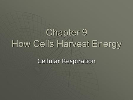 Chapter 9 How Cells Harvest Energy Cellular Respiration.