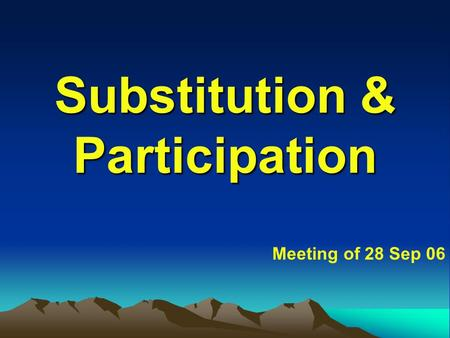 Substitution & Participation Meeting of 28 Sep 06.