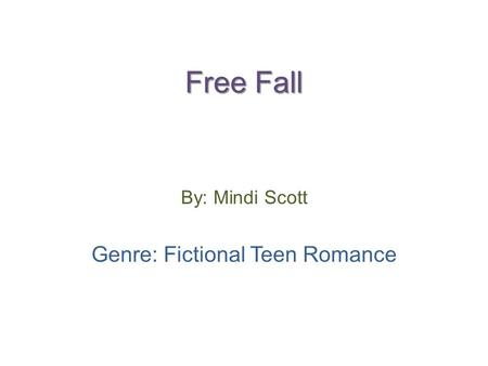 Free Fall By: Mindi Scott Genre: Fictional Teen Romance.