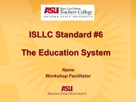 ISLLC Standard #6 The Education System Name Workshop Facilitator.