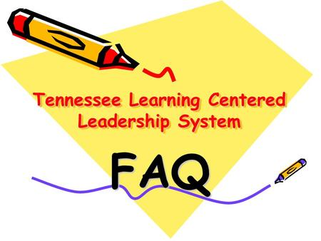 Tennessee Learning Centered Leadership System FAQ.
