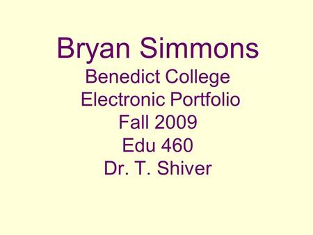 Bryan Simmons Benedict College Electronic Portfolio Fall 2009 Edu 460 Dr. T. Shiver.