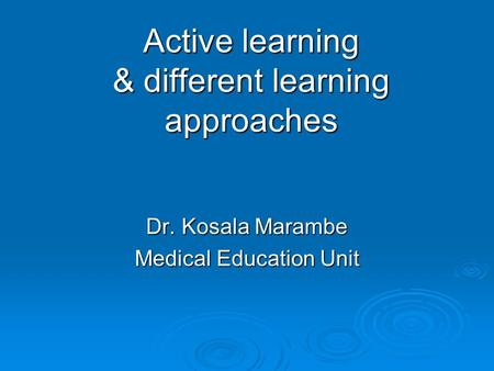 Active learning & different learning approaches Dr. Kosala Marambe Medical Education Unit.