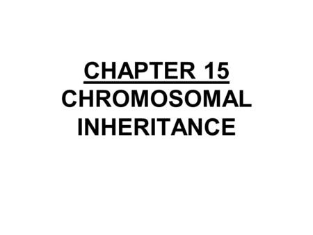 CHAPTER 15 CHROMOSOMAL INHERITANCE. CHAPTER 15 THE CHROMOSOMAL BASIS OF INHERITANCE Section A: Relating Mendelism to Chromosomes 1.Mendelian inheritance.