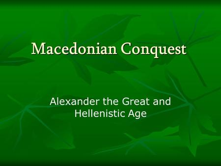 Macedonian Conquest Alexander the Great and Hellenistic Age.